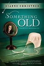 Something Old by Dianne Christner