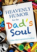 Heavenly Humor for the Dad's Soul: 75…