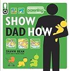Show Dad How (Parenting Magazine): The…