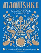Mamushka: Recipes from Ukraine and Eastern…