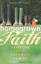 Homegrown Faith: Nurturing Your Catholic…