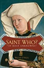 Saint Who?: 39 Holy Unknowns by Brian…