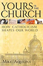 Yours Is the Church: How Catholicism Shapes…