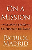 Madrid, Patrick: On a Mission: Lessons from St. Francis de Sales