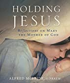 Holding Jesus: Reflections on Mary, the…