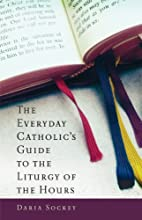 The Everyday Catholic's Guide to the Liturgy…