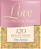 Love Never Fails: 120 Reflections by Debra…