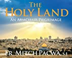 The Holy Land: An Armchair Pilgrimage by…