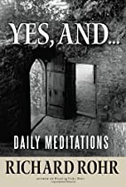 Yes, and...: Daily Meditations by Richard…