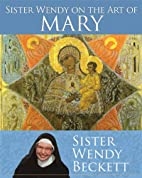 Sister Wendy on the Art of Mary by Sister…