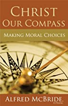 Christ Our Compass: Making Moral Choices by…