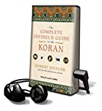 Spencer, Robert: The Complete Infidel's Guide to the Koran [With Earbuds] (Playaway Adult Nonfiction)