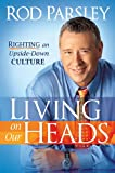 Parsley, Rod: Living on Our Heads: Righting an Upside-Down Culture