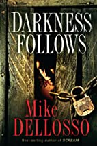 Darkness Follows by Mike Dellosso