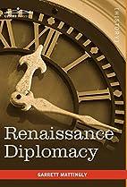 Renaissance Diplomacy by Garrett Mattingly