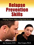 Swanson, Jan: Relapse Prevention Skills: Helping Clients Address High Risk Factors