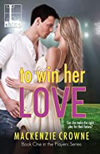 To Win Her Love by Mackenzie Crowne