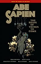 Abe Sapien Volume 4: The Shape of Things to…