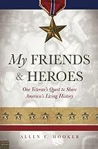 My Friends & Heroes by Allen F. Hooker