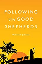 Following the Good Shepherds by Wallace F.…