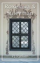 Roxelana and Suleyman by P.J. Parker