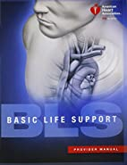 BLS (Basic Life Support) Provider Manual by…