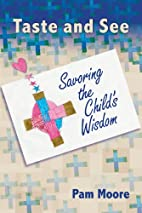 Taste and see : savoring the child's…