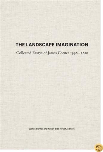 TThe Landscape Imagination: Collected Essays of James Corner 1990-2010