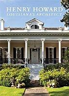 Henry Howard: Louisiana's Architect by…