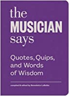 The Musician Says: Quotes, Quips, and Words…