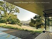 Bernard Trainor: Ground Studio Landscapes by…