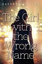 The Girl with the Wrong Name by Barnabas…