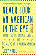 Never Look an American in the Eye: A Memoir…
