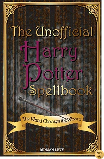 TThe Unofficial Harry Potter Spellbook: The Wand Chooses the Wizard