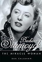 Barbara Stanwyck: The Miracle Woman…