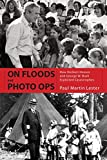 Lester, Paul Martin: On Floods and Photo Ops: How Herbert Hoover and George W. Bush Exploited Catastrophes