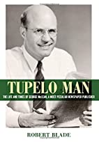 Tupelo Man: The Life and Times of George…