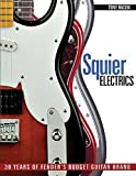 Bacon, Tony: Squier Electrics: 30 Years of Fenders Budget Guitar Brand