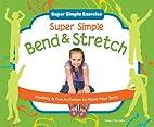 Super Simple Bend & Stretch: Healthy & Fun…