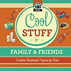 Cool Stuff for Family & Friends: Creative…