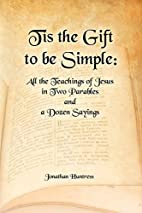 Tis The Gift To Be Simple by Jonathan Keith…
