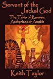Taylor, Keith: Servant of the Jackal God: The Tales of Kamose, Archpriest of Anubis