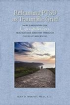 Reframing PTSD as Traumatic Grief: How…
