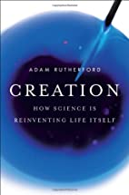 Creation: How Science Is Reinventing Life…