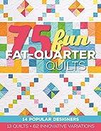 75 Fun Fat-Quarter Quilts: 13 Quilts 62…