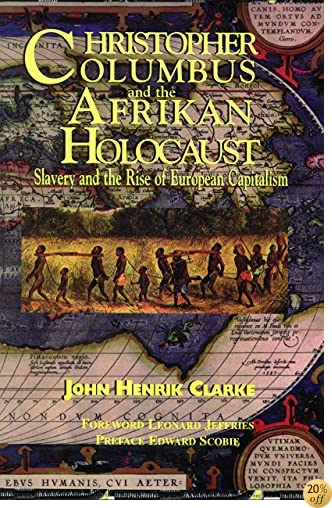 TChristopher Columbus and the Afrikan Holocaust: Slavery and the Rise of European Capitalism