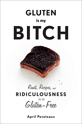 gluten-is-my-bitch-rants-recipes-and-ridiculousness-for-the-gluten-free