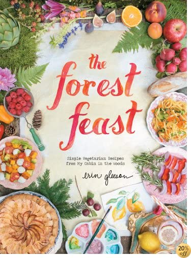 TThe Forest Feast: Simple Vegetarian Recipes from My Cabin in the Woods