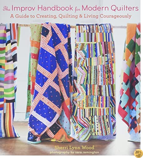 TThe Improv Handbook for Modern Quilters: A Guide to Creating, Quilting, and Living Courageously