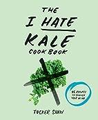 The I Hate Kale Cookbook: 35 Recipes to…